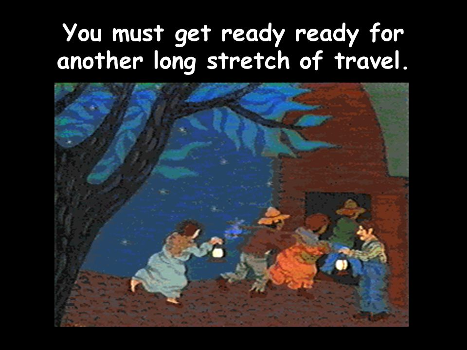 You must get ready ready for another long stretch of travel.