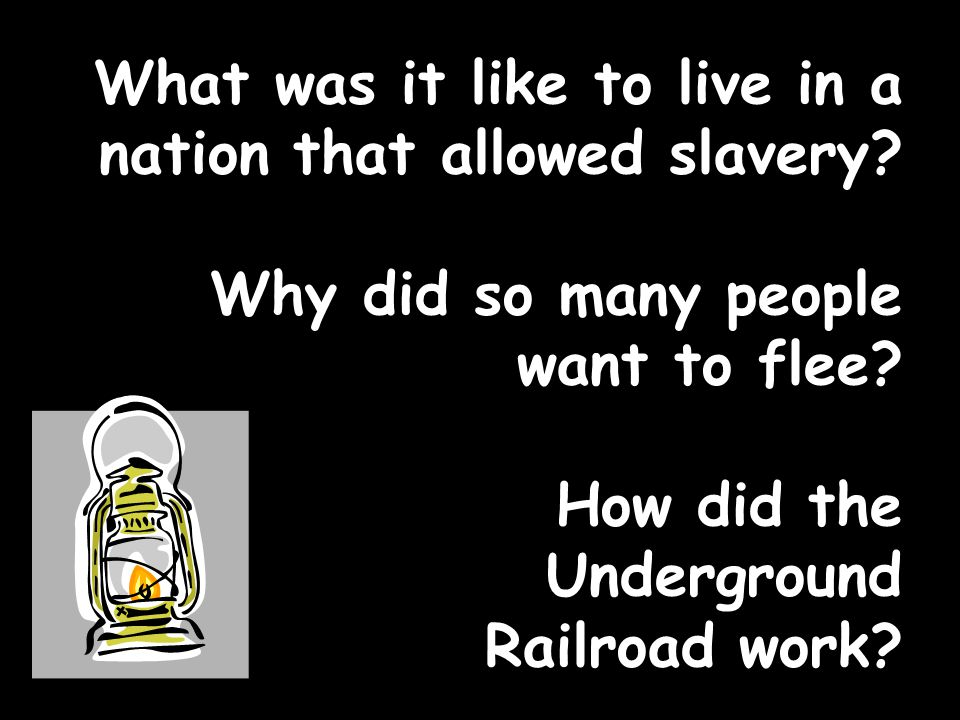 What was it like to live in a nation that allowed slavery? Why did so many people want to flee? How did the Underground Railroad work?