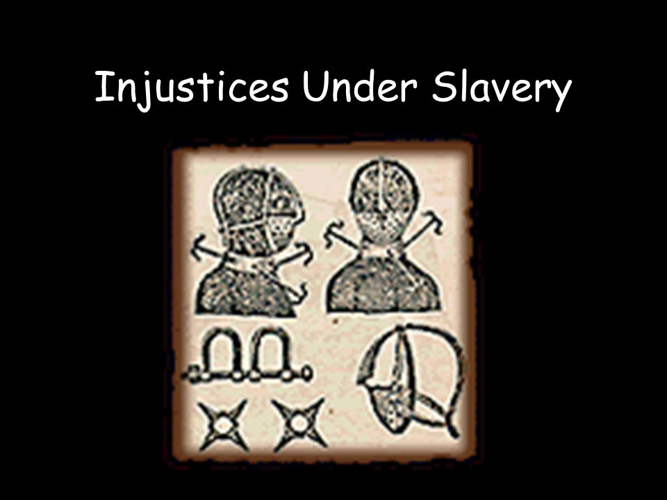 Injustices Under Slavery