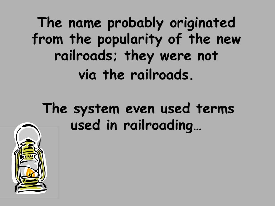 The name probably originated from the popularity of the new railroads; they were not via the railroads. The system even used terms used in railroading