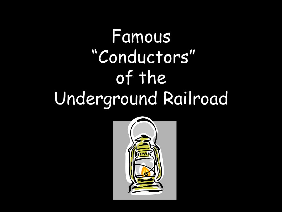 """Famous """"Conductors"""" of the Underground Railroad"""