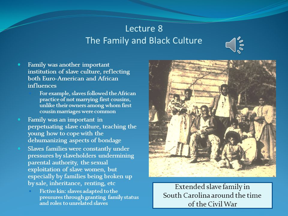 Lecture 8 Religion and Black Culture Slaves developed their own culture in the decades before the Civil War which was a complex blend of Euro-American and African influences Slave religion exemplified this cultural mixture Many slaves were converted to evangelical Protestantism during the 2 nd Great Awakening Christianity appealed to slaves because of its emphasis on the equality of human beings before God Old Testament figures like Moses also inspired the slaves to hope for their own liberation as a people African-American religiosity Even as they adopted the religion of their owners, the slaves brought their own more emotional style of worship to it, leaving a permanent influence on evangelical Protestantism in America Black preacher addressing a group of slaves—note the presence of the slave owner and his wife (why are they there )