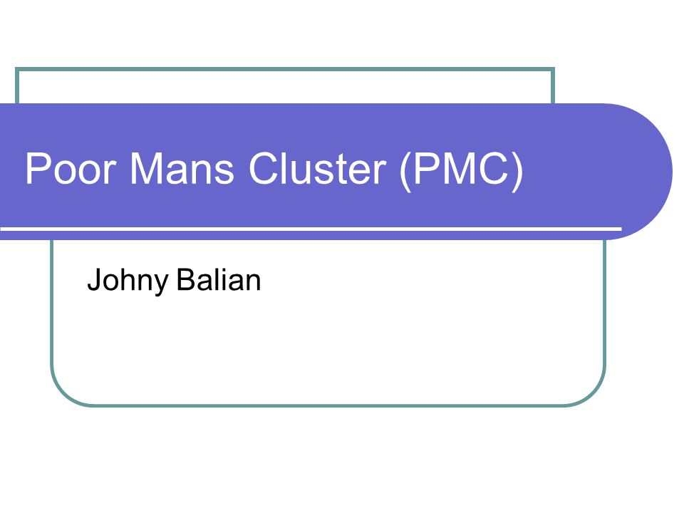 Poor Mans Cluster (PMC) Johny Balian