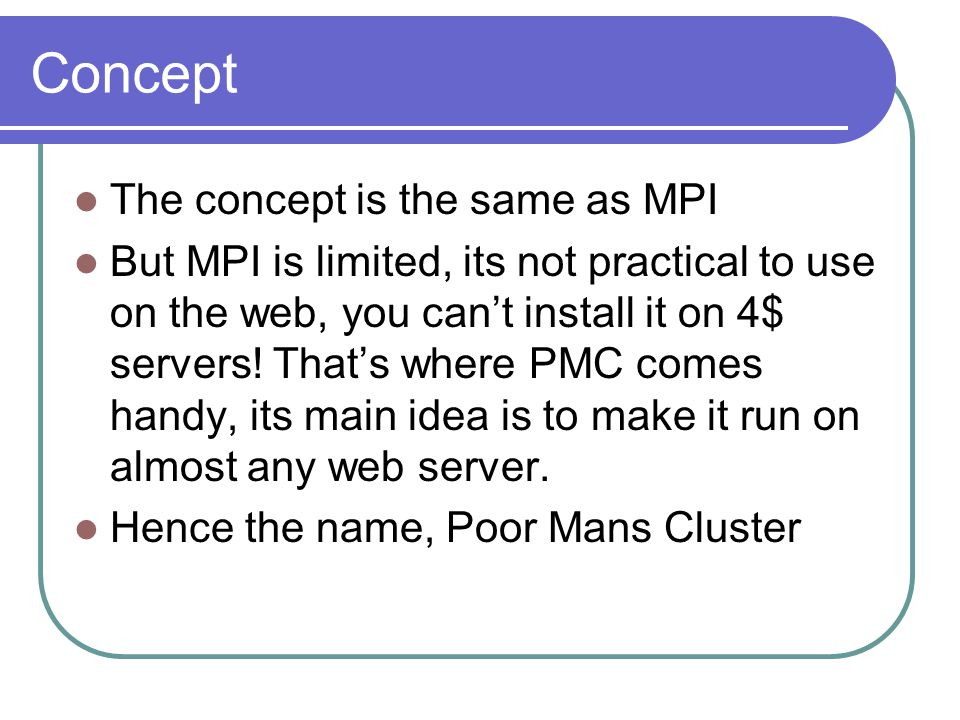 Concept The concept is the same as MPI But MPI is limited, its not practical to use on the web, you can't install it on 4$ servers.