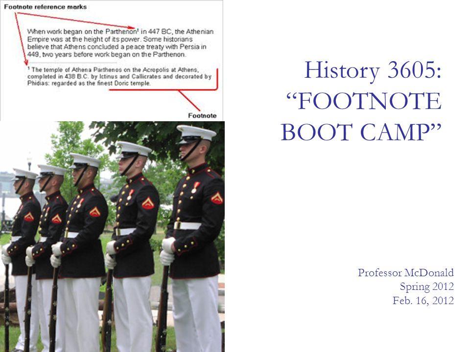 History 3605: FOOTNOTE BOOT CAMP Professor McDonald Spring 2012 Feb. 16, 2012