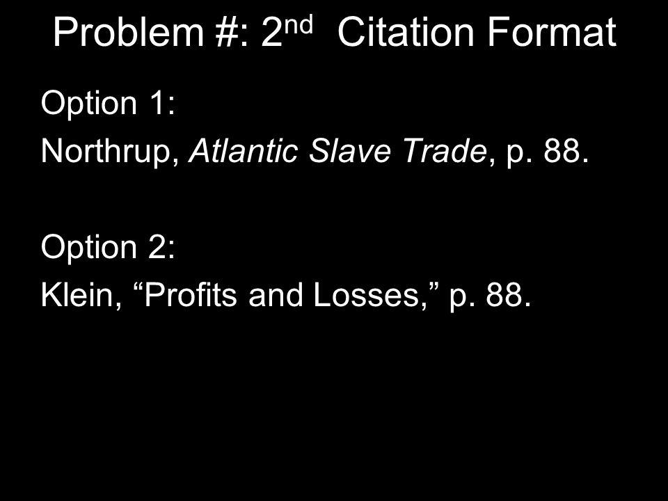 Problem #: 2 nd Citation Format Option 1: Northrup, Atlantic Slave Trade, p.