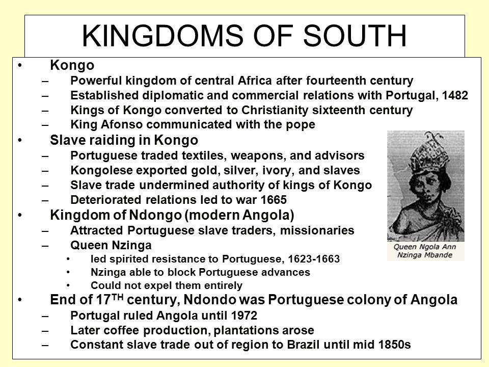 KINGDOMS OF SOUTH AFRICA Kongo –Powerful kingdom of central Africa after fourteenth century –Established diplomatic and commercial relations with Port