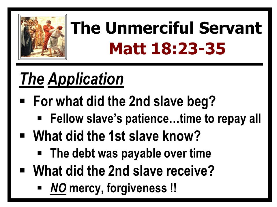 The Application  For what did the 2nd slave beg.