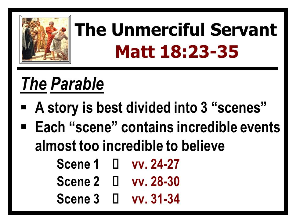 The Parable  A story is best divided into 3 scenes  Each scene contains incredible events almost too incredible to believe Scene 1 Ù vv.