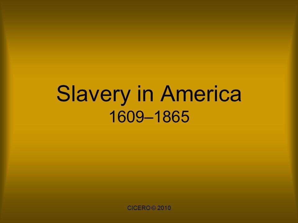 Slavery in America 1609–1865 CICERO © 2010