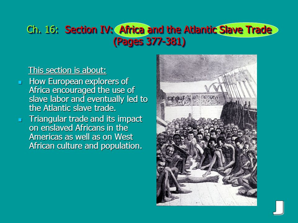 Ch. 16: Section IV: Africa and the Atlantic Slave Trade (Pages 377-381) This section is about: This section is about: How European explorers of Africa