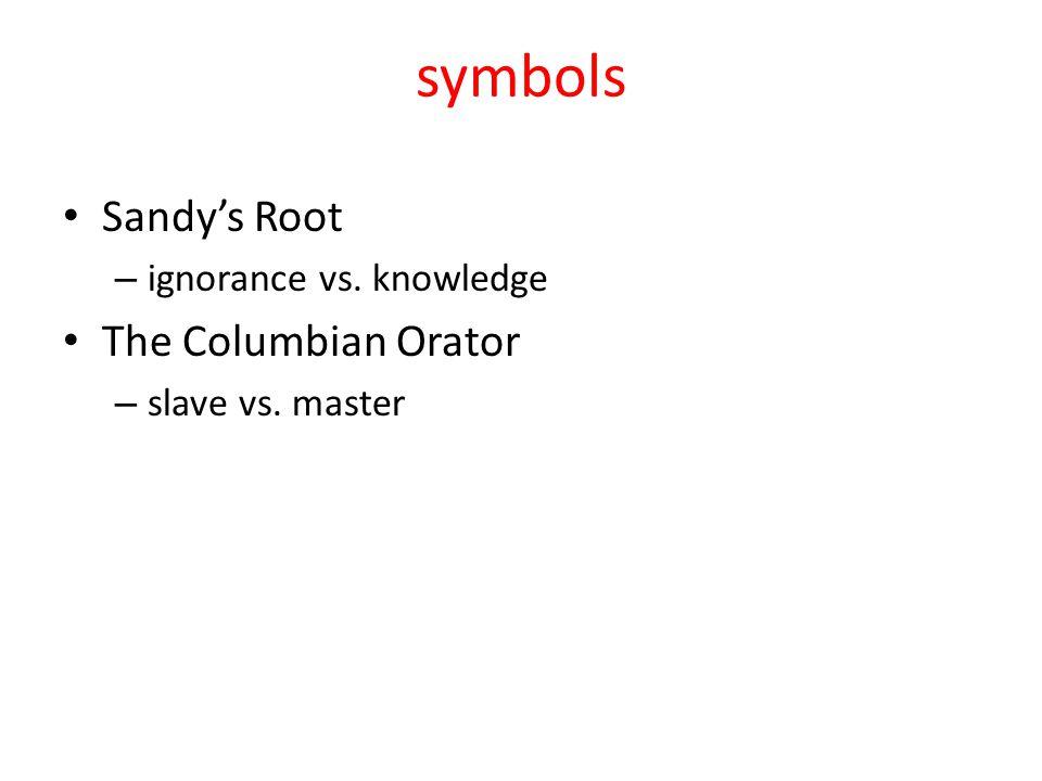 symbols Sandy's Root – ignorance vs. knowledge The Columbian Orator – slave vs. master