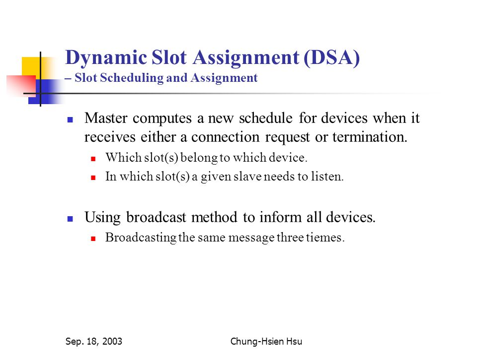 Sep. 18, 2003Chung-Hsien Hsu Dynamic Slot Assignment (DSA) – Slot Scheduling and Assignment Master computes a new schedule for devices when it receive