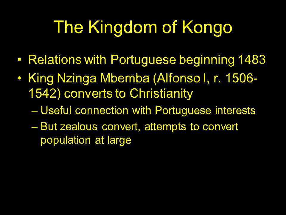 The Kingdom of Kongo Relations with Portuguese beginning 1483 King Nzinga Mbemba (Alfonso I, r.