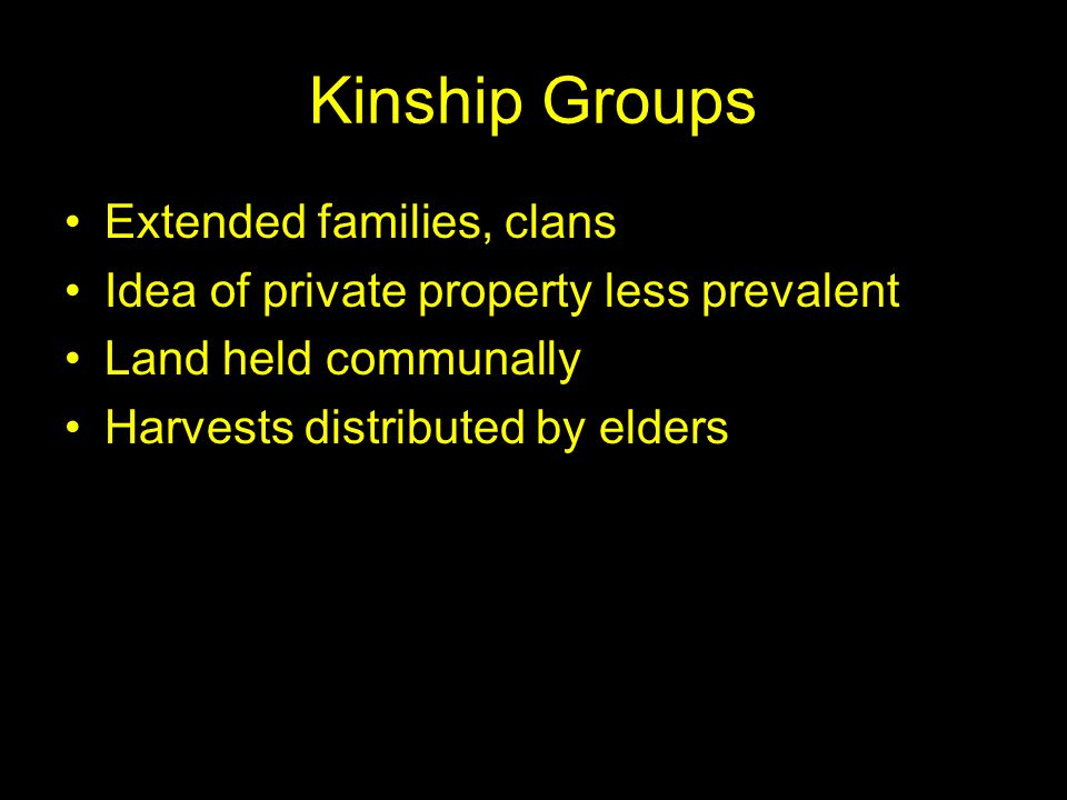 Kin-Based Societies Stateless societies No elaborate hierarchies, bureaucracies Average population of village: 100 Ruled by elders Network of villages resolve disputes Higher government authorities rare