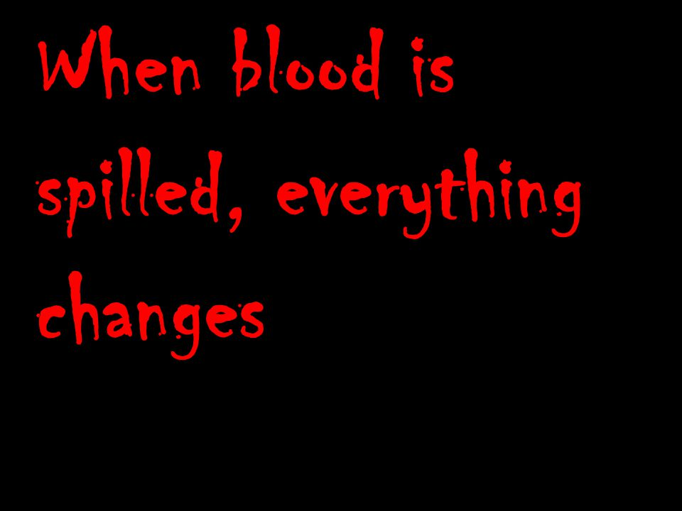 When blood is spilled, everything changes