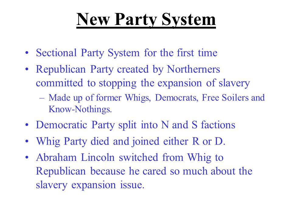 New Party System Sectional Party System for the first time Republican Party created by Northerners committed to stopping the expansion of slavery –Mad