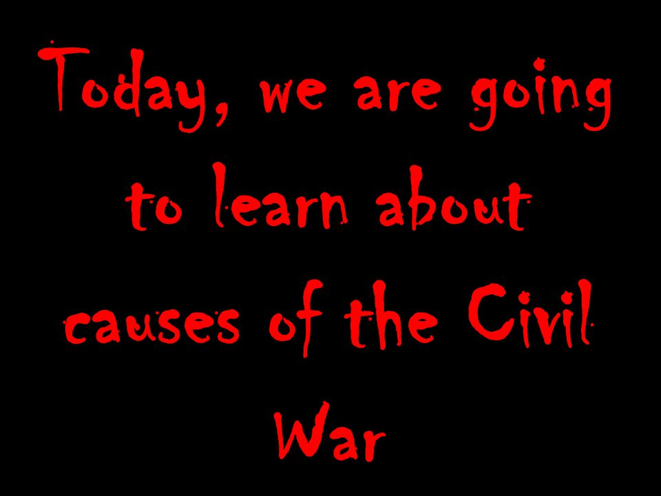 Today, we are going to learn about causes of the Civil War