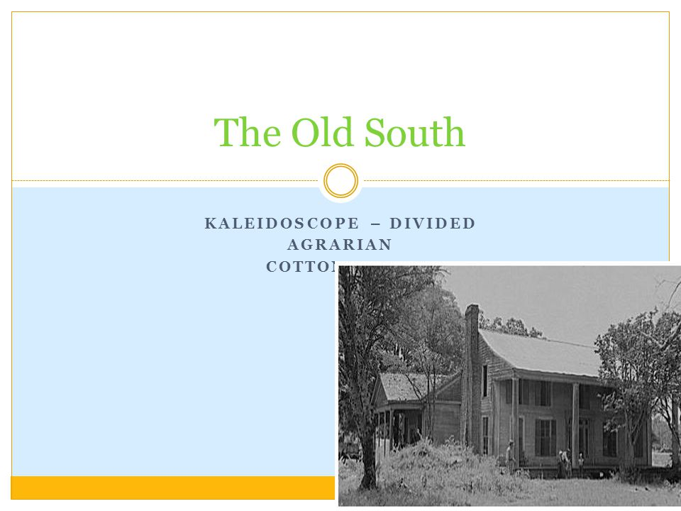 KALEIDOSCOPE – DIVIDED AGRARIAN COTTON BOOM The Old South