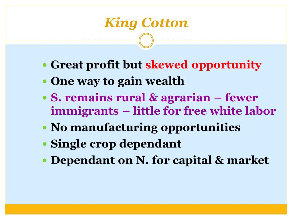 King Cotton Great profit but skewed opportunity One way to gain wealth S.
