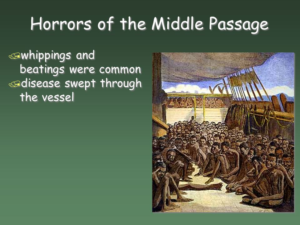 Horrors of the Middle Passage / whippings and beatings were common / disease swept through the vessel / whippings and beatings were common / disease swept through the vessel