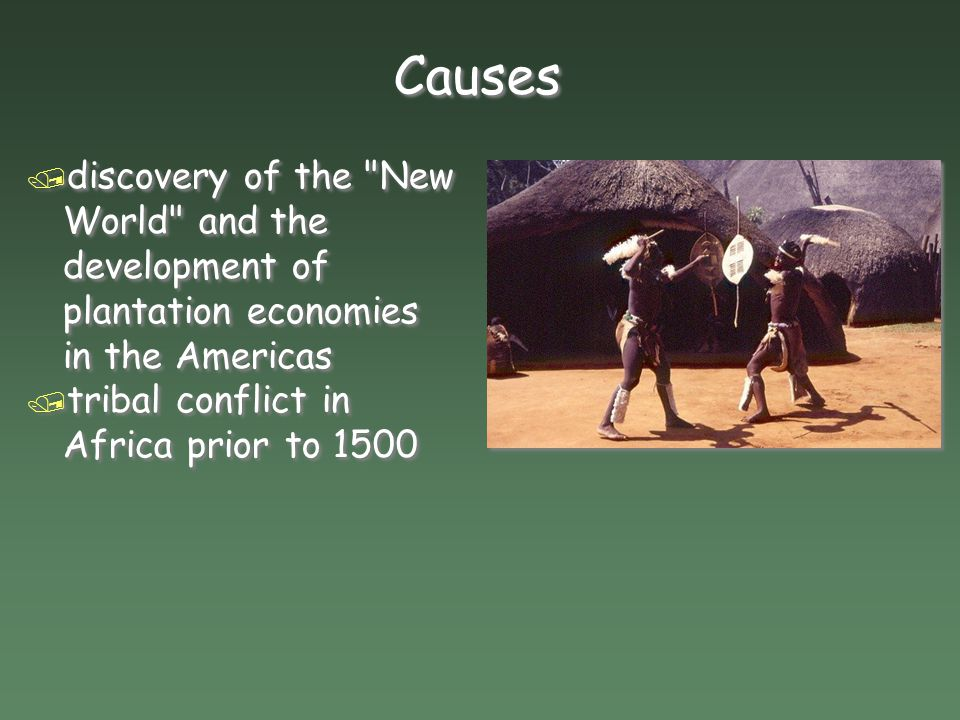 Causes / discovery of the New World and the development of plantation economies in the Americas / tribal conflict in Africa prior to 1500 / discovery of the New World and the development of plantation economies in the Americas / tribal conflict in Africa prior to 1500