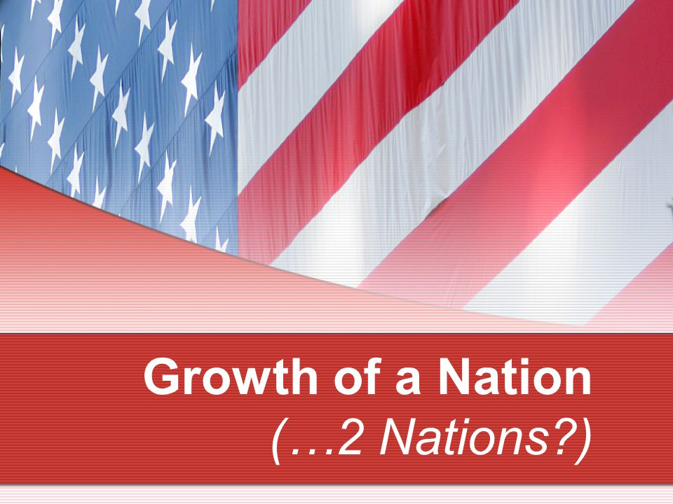 Growth of a Nation (…2 Nations )