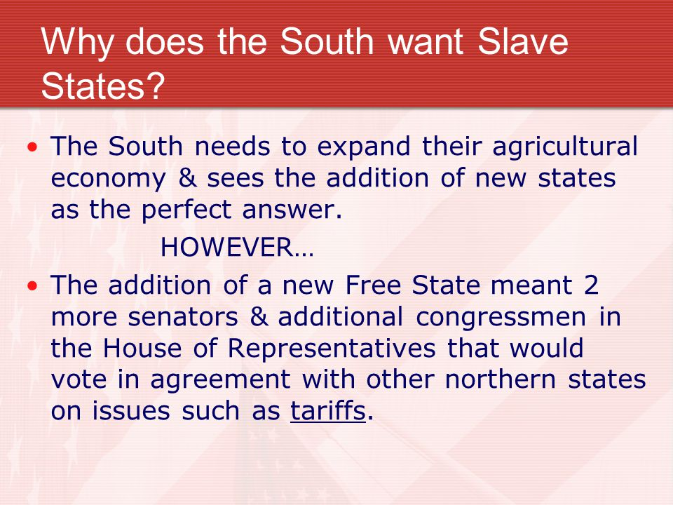 Why does the South want Slave States.