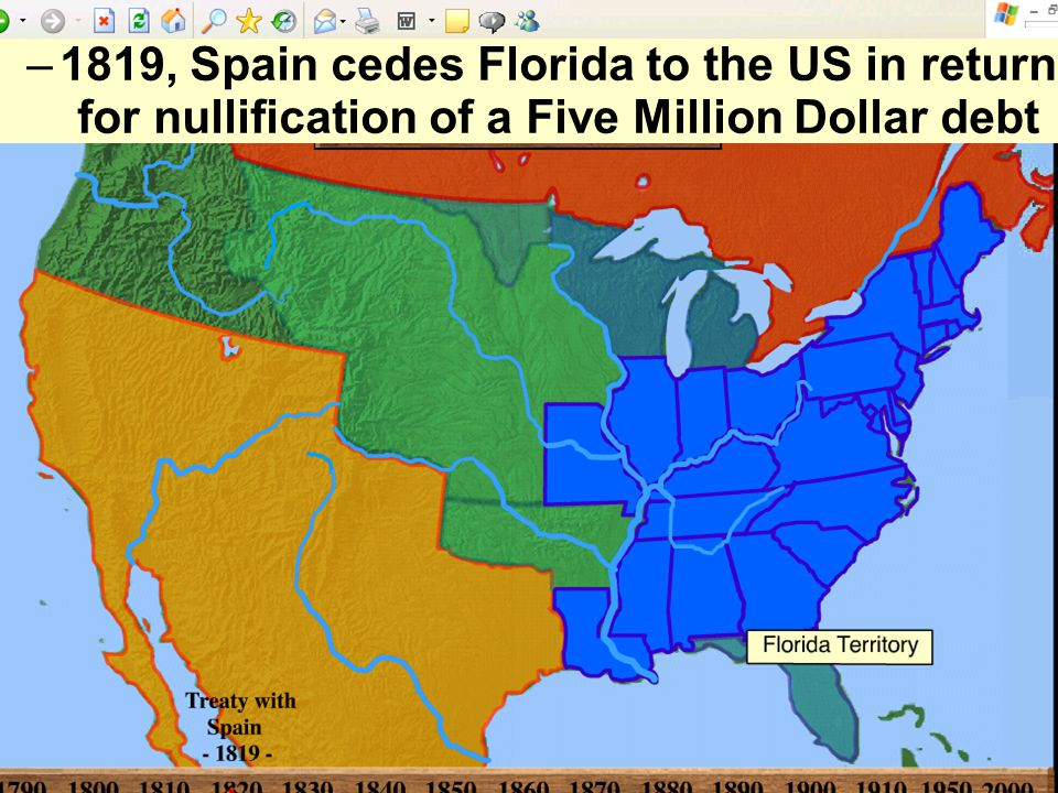 –1819, Spain cedes Florida to the US in return for nullification of a Five Million Dollar debt
