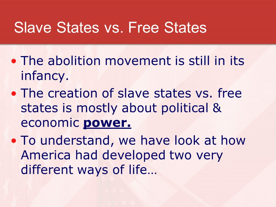 Slave States vs. Free States The abolition movement is still in its infancy.