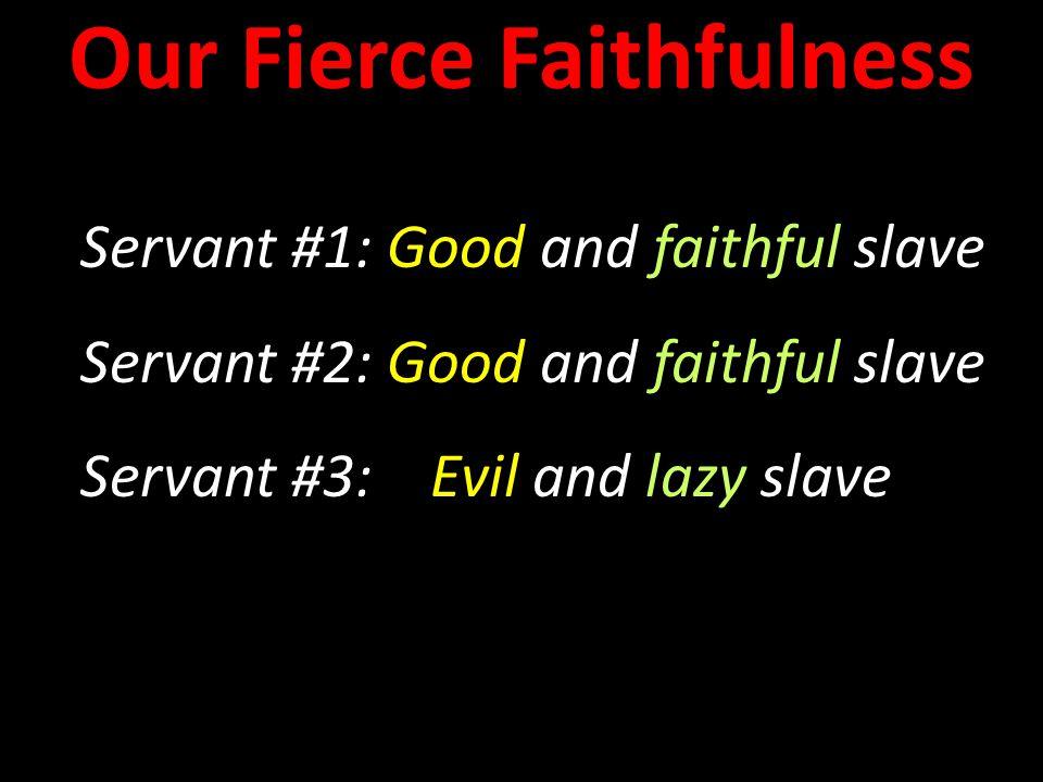 Servant #1: Good and faithful slave Servant #2: Good and faithful slave Servant #3: Evil and lazy slave Servant #1: Good and faithful slave Servant #2