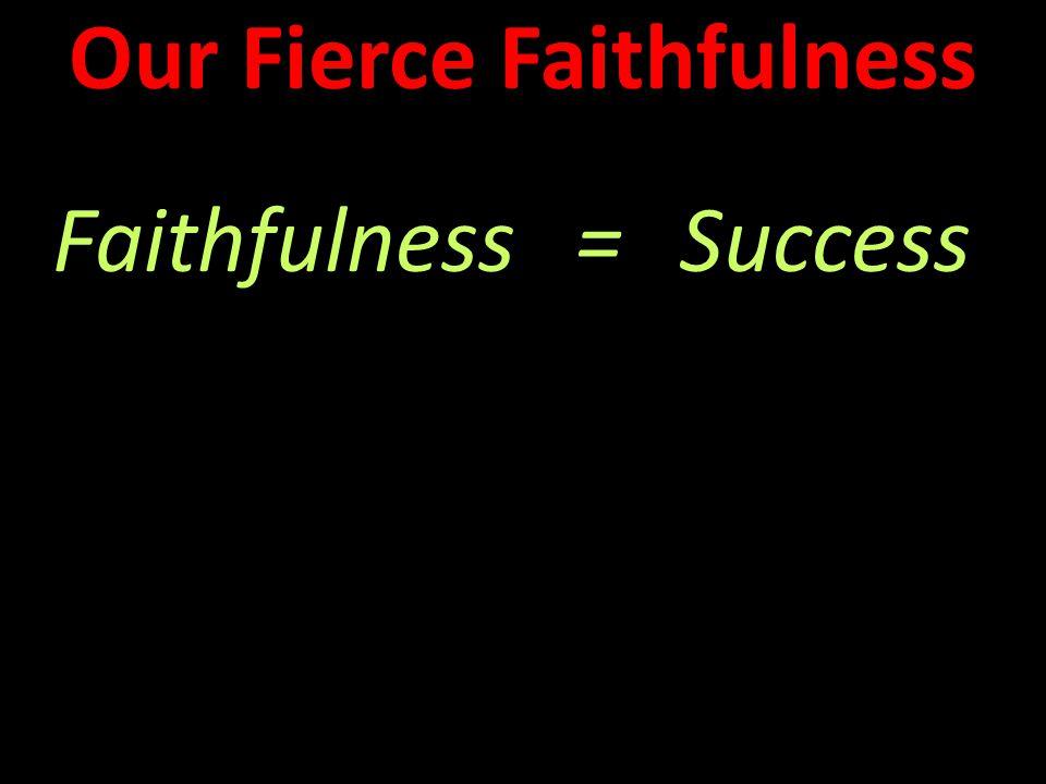 Faithfulness=Success Our Fierce Faithfulness