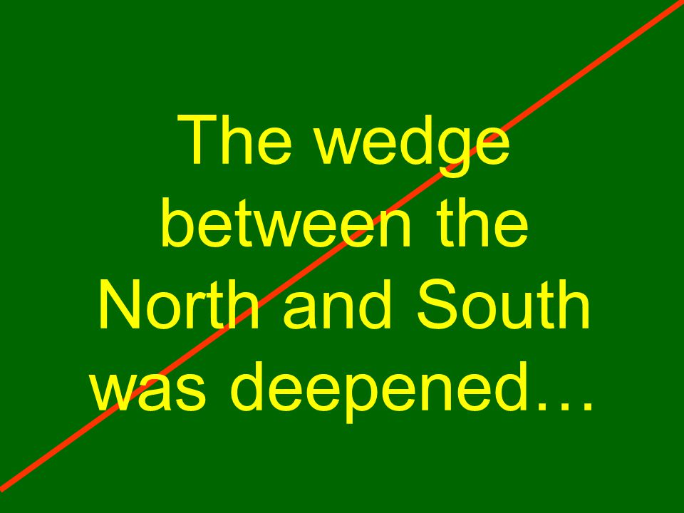 The wedge between the North and South was deepened…