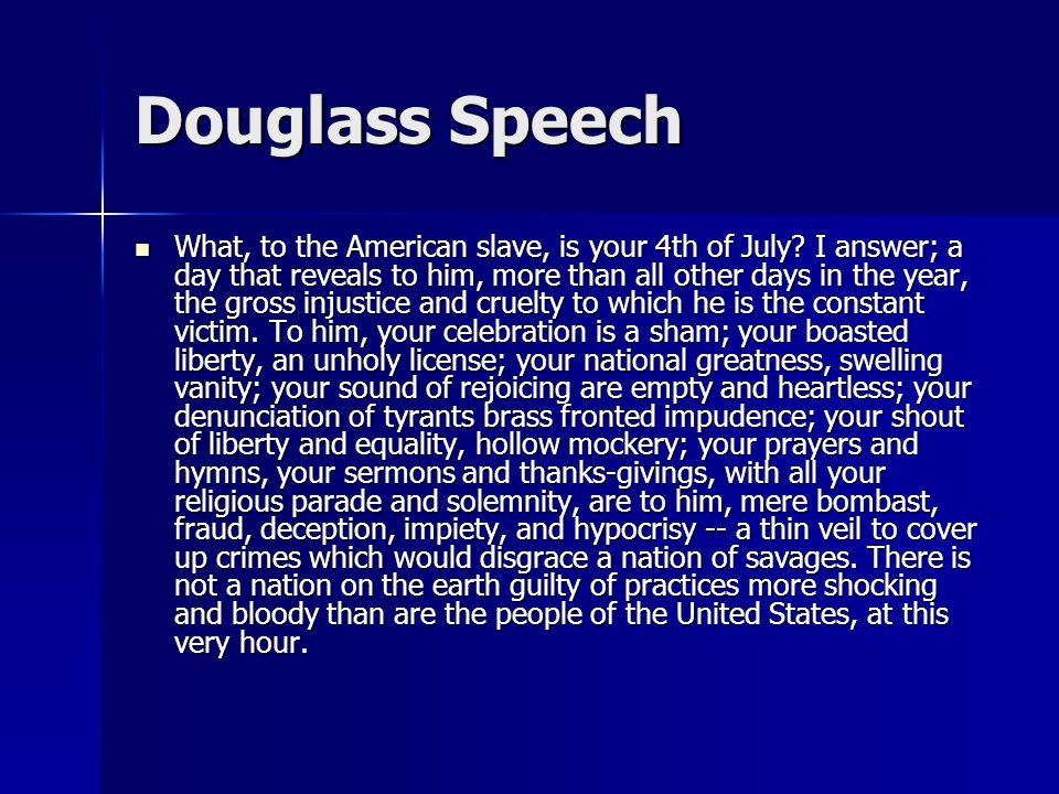 Douglass Speech What, to the American slave, is your 4th of July.