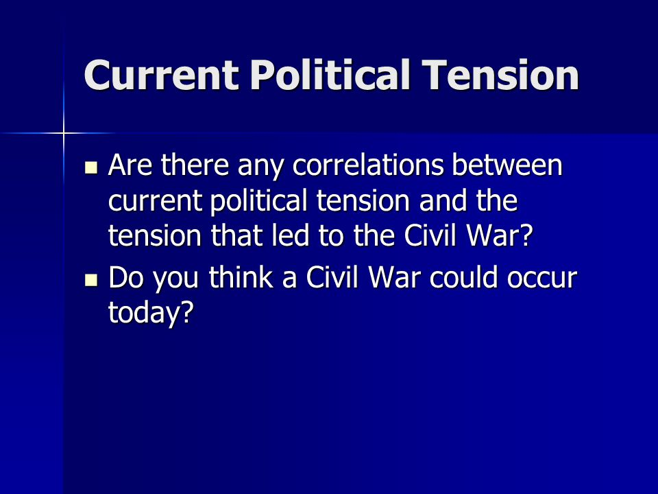 Current Political Tension Are there any correlations between current political tension and the tension that led to the Civil War.