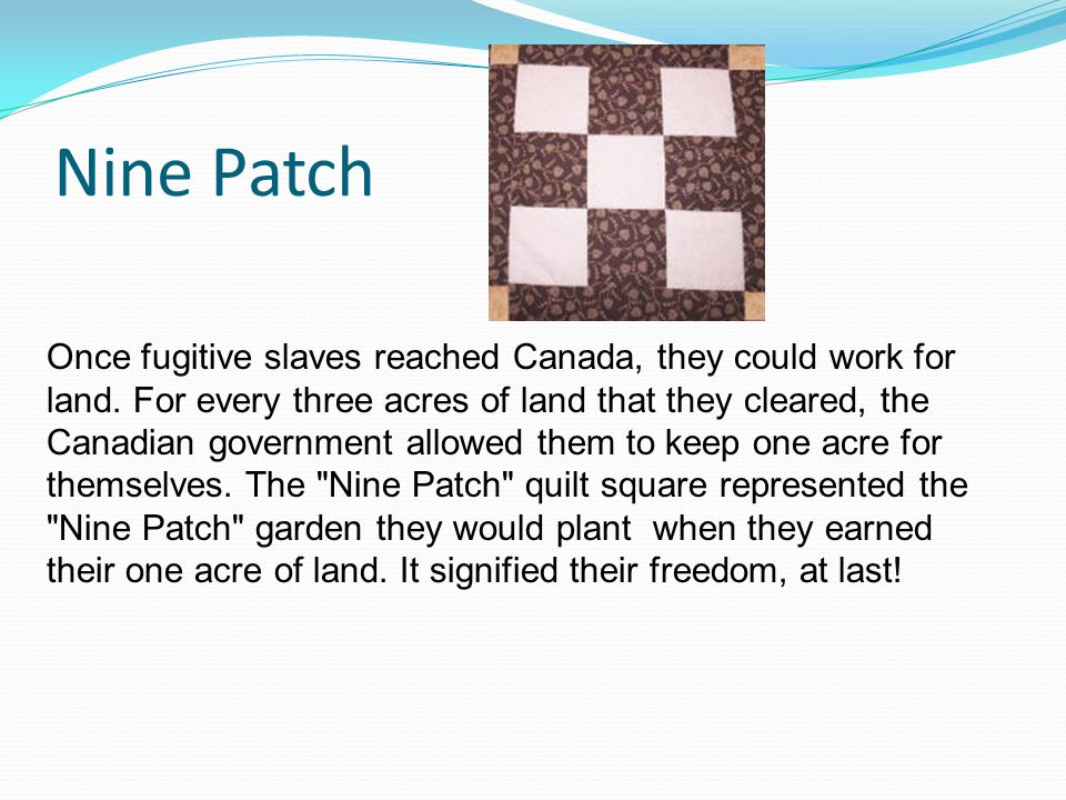 Nine Patch Once fugitive slaves reached Canada, they could work for land.