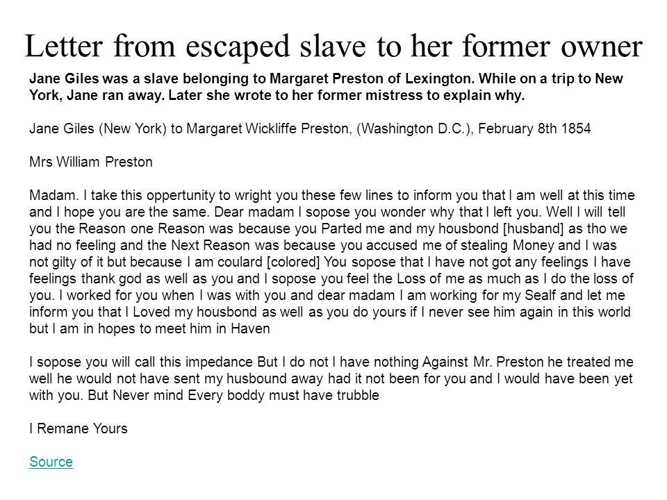 Letter from escaped slave to her former owner Jane Giles was a slave belonging to Margaret Preston of Lexington. While on a trip to New York, Jane ran