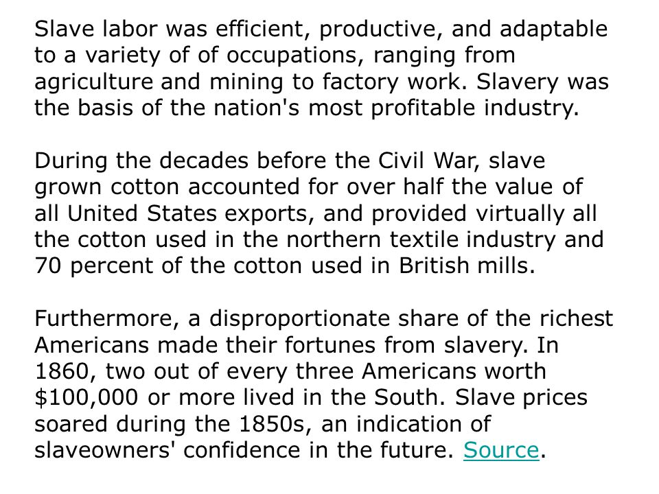 Slave labor was efficient, productive, and adaptable to a variety of of occupations, ranging from agriculture and mining to factory work.