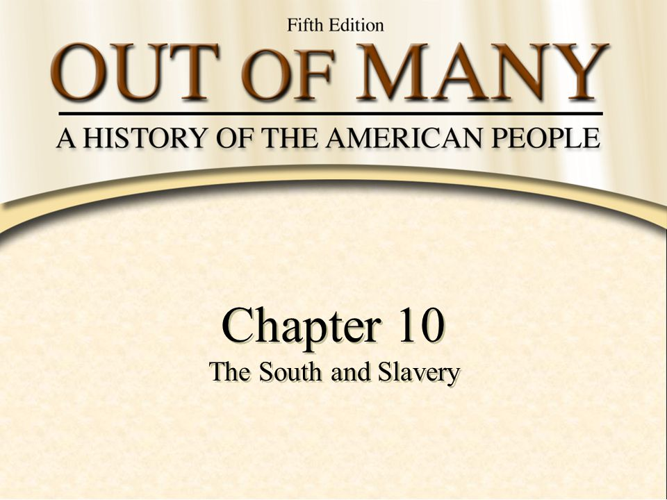 Chapter 10 The South and Slavery Chapter 10 The South and Slavery
