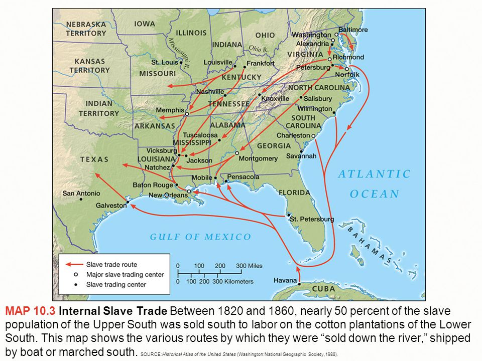 MAP 10.3 Internal Slave Trade Between 1820 and 1860, nearly 50 percent of the slave population of the Upper South was sold south to labor on the cotto