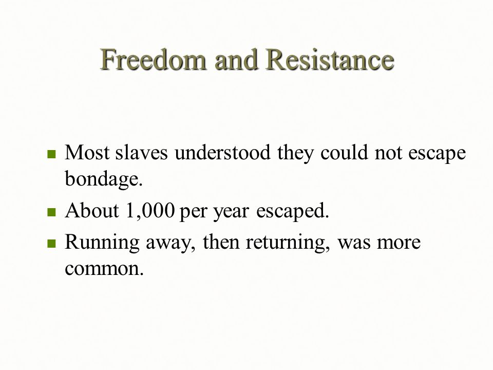 Freedom and Resistance Most slaves understood they could not escape bondage. Most slaves understood they could not escape bondage. About 1,000 per yea