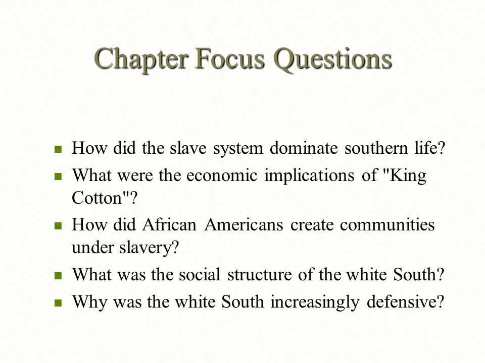 Chapter Focus Questions How did the slave system dominate southern life? How did the slave system dominate southern life? What were the economic impli
