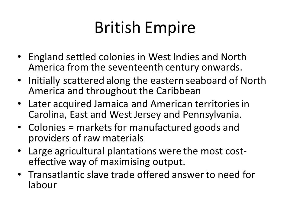 British Empire England settled colonies in West Indies and North America from the seventeenth century onwards.