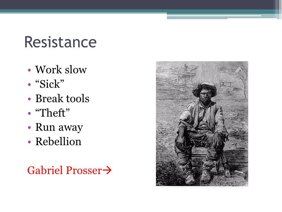Resistance Work slow Sick Break tools Theft Run away Rebellion Gabriel Prosser 