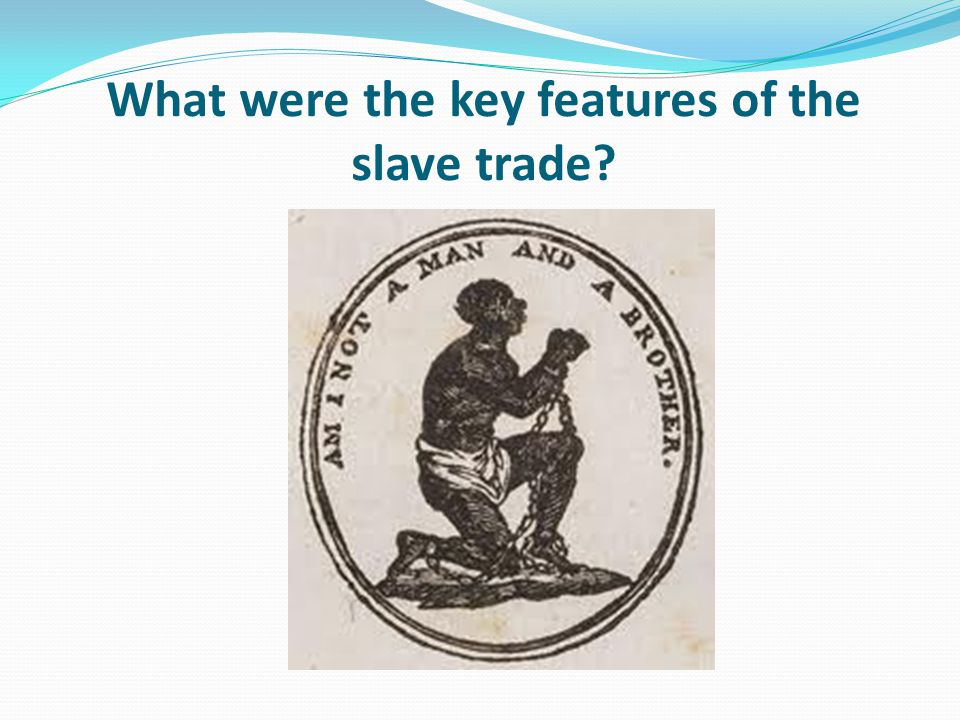 What were the key features of the slave trade