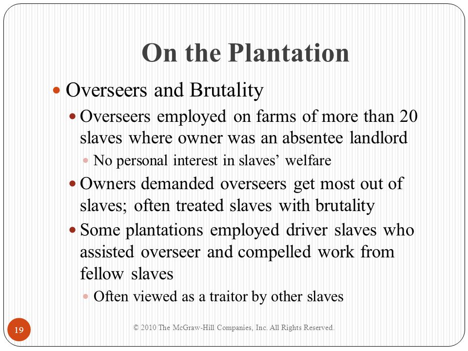 On the Plantation Overseers and Brutality Overseers employed on farms of more than 20 slaves where owner was an absentee landlord No personal interest