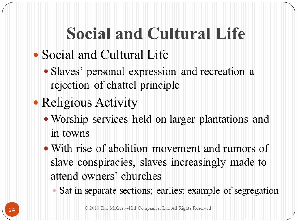 Social and Cultural Life Slaves' personal expression and recreation a rejection of chattel principle Religious Activity Worship services held on large