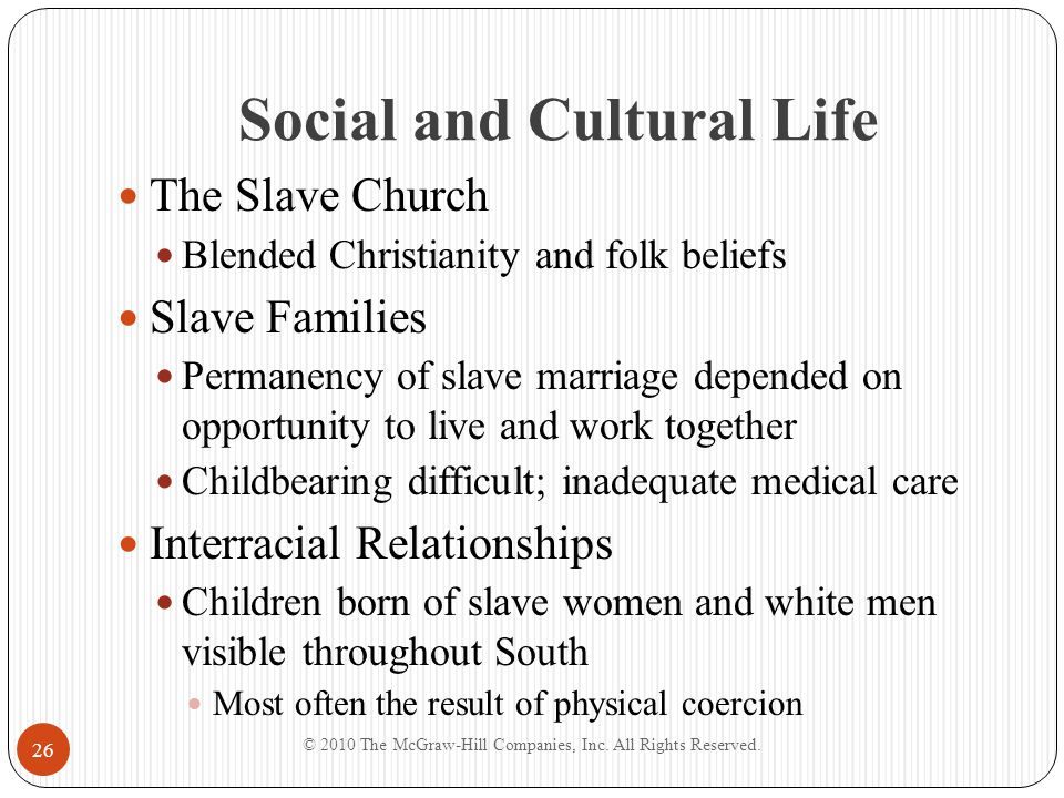 Social and Cultural Life The Slave Church Blended Christianity and folk beliefs Slave Families Permanency of slave marriage depended on opportunity to