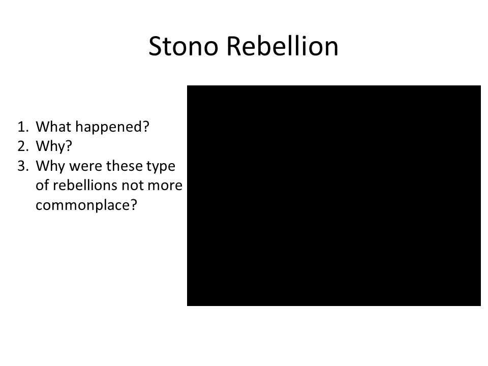 Stono Rebellion 1.What happened? 2.Why? 3.Why were these type of rebellions not more commonplace?