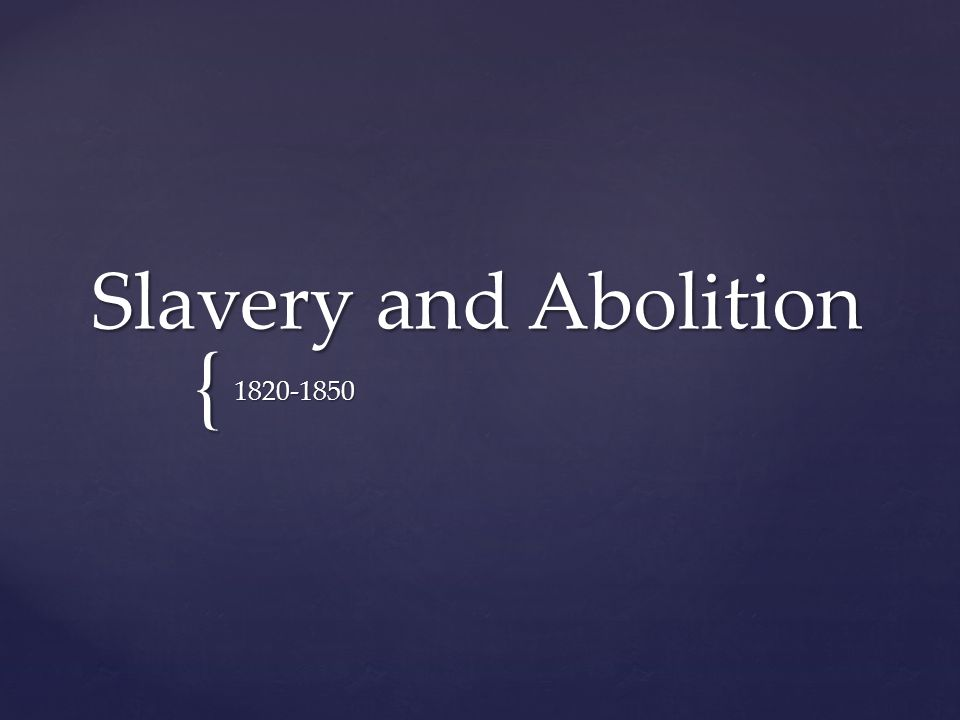 { Slavery and Abolition 1820-1850